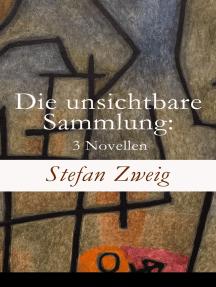 Die unsichtbare Sammlung: 3 Novellen: Die unsichtbare Sammlung + Buchmendel + Unvermutete Bekanntschaft mit einem Handwerk