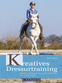 Kreatives Dressurtraining: Pferde motivieren und gymnastizieren mit Trailübungen