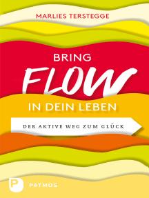 Bring Flow in dein Leben: Der aktive Weg zum Glück