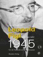 Leopold Figl und das Jahr 1945