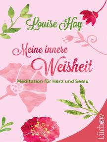 Meine innere Weisheit: Meditation für Herz und Seele