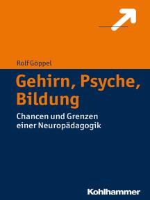 Gehirn, Psyche, Bildung: Chancen und Grenzen einer Neuropädagogik