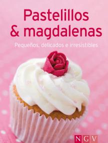 Pastelillos & magdalenas: Nuestras 100 mejores recetas en un solo libro