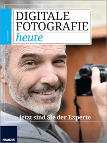 Digitale Fotografie heute: ... jetzt sind Sie der Experte