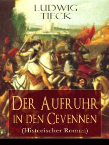 Der Aufruhr in den Cevennen (Historischer Roman): Hugenottenkriege - Eiserner Kampf protestantischer Bauern um Glaubensfreiheit