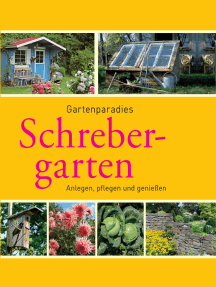 Schrebergarten: Gartenparadiese anlegen, pflegen und genießen