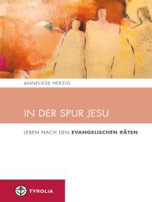 In der Spur Jesu: Leben nach den Evangelischen Räten