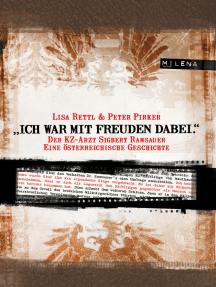 """""""Ich war mit Freuden dabei."""": Der KZ-Arzt Sigbert Ramsauer. Eine österreichische Geschichte"""