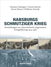 Habsburgs schmutziger Krieg: Ermittlungen der österreichisch - ungarischen Kriegsführung 1914 - 1918