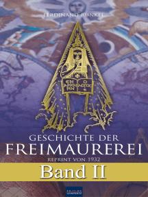 Geschichte der Freimaurerei - Band II: Reprint von 1932