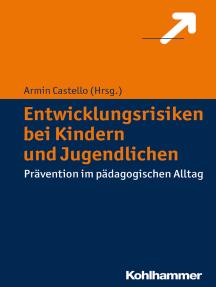 Entwicklungsrisiken bei Kindern und Jugendlichen: Prävention im pädagogischen Alltag