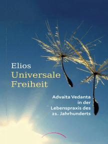 Universale Freiheit: Advaita Vedanta in der Lebenspraxis des 21. Jahrhunderts