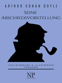 Sherlock Holmes – Seine Abschiedsvorstellung und andere Detektivgeschichten: Vollständige & Illustrierte Fassung