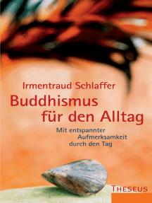 Buddhismus für den Alltag: Mit entspannter Aufmerksamkeit durch den Tag