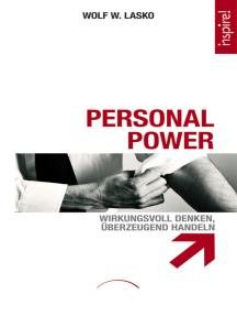 Personal Power: Wirkungsvoll denken, überzeugend handeln