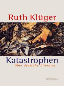 Katastrophen: Über deutsche Literatur