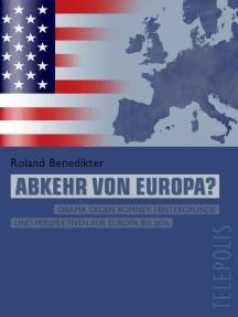 Abkehr von Europa? (Telepolis): Obama gegen Romney: Hintergründe und Perspektiven für Europa bis 2016