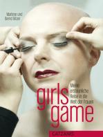 girls game: Meine erstaunliche Reise in die Welt der Frauen