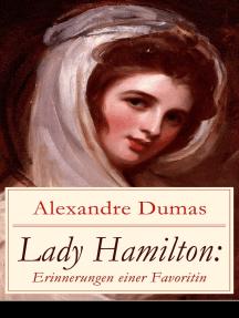 Lady Hamilton: Erinnerungen einer Favoritin: Eine romanhafte Biografie von Emma, Admiral Nelsons letzte Liebe