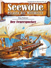 Seewölfe - Piraten der Weltmeere 25: Der Feuerspucker