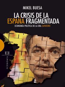La crisis de la España fragmentada: Economía política de la era Zapatero