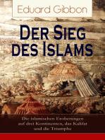Der Sieg des Islams - Die islamischen Eroberungen auf drei Kontinenten, das Kalifat und die Triumphe