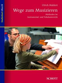 Wege zum Musizieren: Methoden im Instrumental- und Vokalunterricht