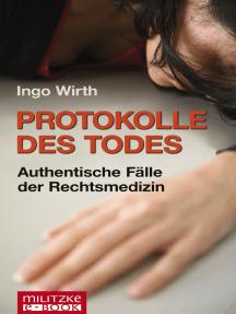 Protokolle des Todes: Authentische Fälle der Rechtsmedizin