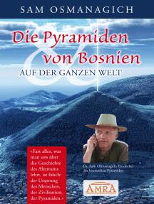 Die Pyramiden von Bosnien & auf der ganzen Welt: Warum wir unsere Geschichtsschreibung ändern müssen