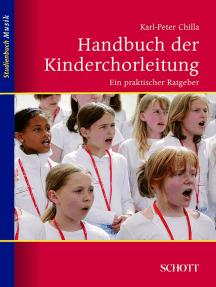 Handbuch der Kinderchorleitung: Ein praktischer Ratgeber