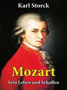 Mozart - Sein Leben und Schaffen: Die Biografie von Wolfgang Amadeus Mozart (Genius und Eros)