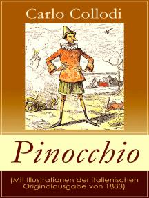 Pinocchio (Mit Illustrationen der italienischen Originalausgabe von 1883): Die Abenteuer des Pinocchio (Das hölzerne Bengele) - Der beliebte Kinderklassiker