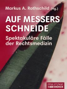 Auf Messers Schneide: Spektakuläre Fälle der Rechtsmedizin