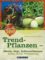 Trendpflanzen: Stevia, Goji & Indianerbanane - Anbau, Ernte, Verwendung
