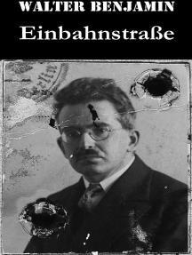Einbahnstraße: Walter Benjamins kritische Fragmente umfassen alltägliche Gegenstände des Lebens, literarische Texte der Zeit, Kinofilme sowie flüchtige Anliegen der Öffentlichkeit
