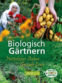 Biologisch Gärtnern: Natürlicher Anbau - Gesunde Ernte