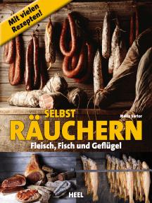 Selbst räuchern: Fleisch, Fisch und Geflügel