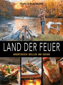 Land der Feuer: Argentinisch grillen und kochen
