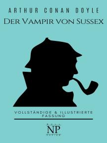 Sherlock Holmes – Der Vampir von Sussex und andere Detektivgeschichten: Vollständige & Illustrierte Fassung