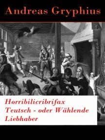 Horribilicribrifax Teutsch - oder Wählende Liebhaber: Der berühmte Trauerspiel des Barock