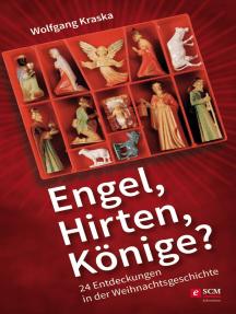 Engel, Hirten, Könige?: 24 Entdeckungen in der Weihnachtsgeschichte