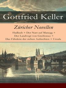 Züricher Novellen: Hadlaub + Der Narr auf Manegg + Der Landvogt von Greifensee + Das Fähnlein der sieben Aufrechten + Ursula