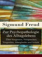 Zur Psychopathologie des Alltagslebens - Über Vergessen, Versprechen, Vergreifen, Aberglaube und Irrtum