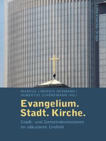 Evangelium. Stadt. Kirche.: Stadt- und Gemeindemission im säkularem Umfeld