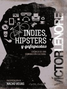Indies, hipsters y gafapastas: Crónica de una dominación cultural