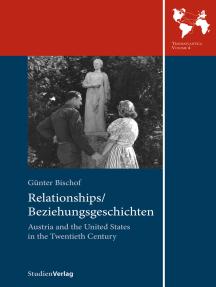 Relationships/Beziehungsgeschichten. Austria and the United States in the Twentieth Century