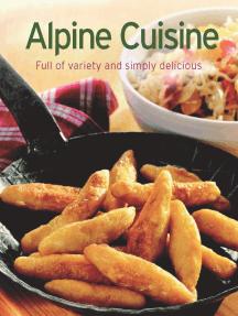 Alpine Cuisine: Our 100 top recipes presented in one cookbook