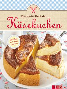 Das große Buch der Käsekuchen: Klassiker und neue Ideen zum Backen von Käsekuchen, Cheesecakes & Co.