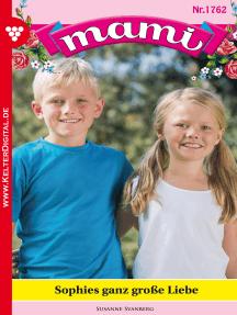 Mami 1762 – Familienroman: Sophies ganz große Liebe