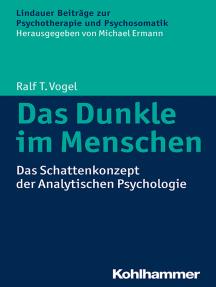 Das Dunkle im Menschen: Das Schattenkonzept der Analytischen Psychologie